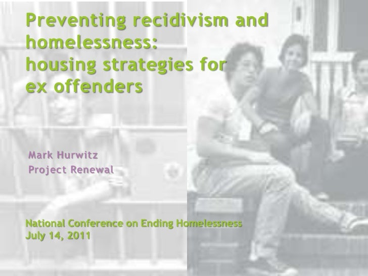 Preventing recidivism and homelessness:housing strategies forex offenders<br />Mark Hurwitz<br />Project Renewal<br />Nati...