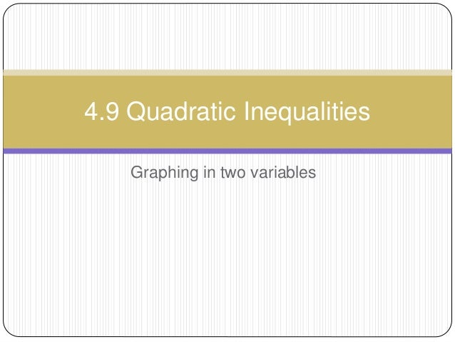 Graphing in two variables 4.9 Quadratic Inequalities