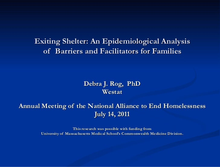 Exiting Shelter: An Epidemiological Analysis  of  Barriers and Facilitators for Families   Debra J. Rog,  PhD Westat   Ann...