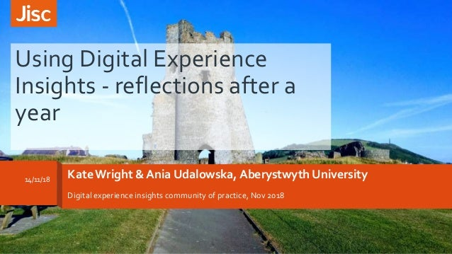 KateWright & Ania Udalowska, Aberystwyth University Digital experience insights community of practice, Nov 2018 Using Digi...