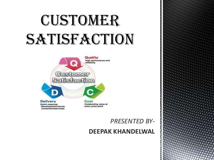 CUSTOMER SATISFACTION<br />PRESENTED BY-<br />DEEPAKKHANDELWAL<br />