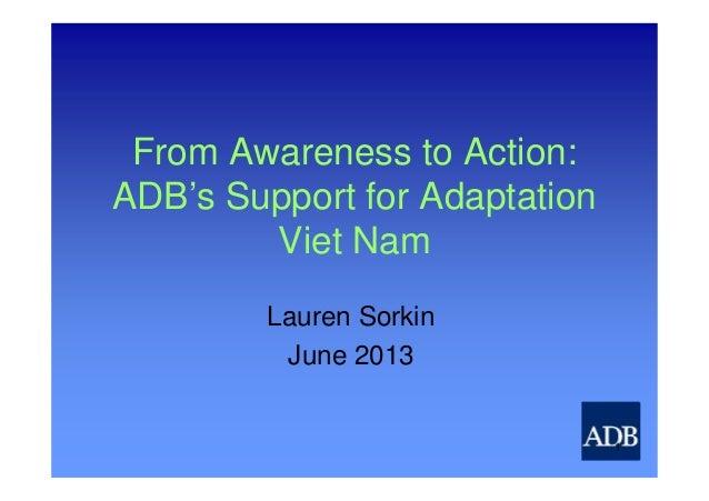From Awareness to Action:ADB's Support for AdaptationViet NamLauren SorkinJune 20131