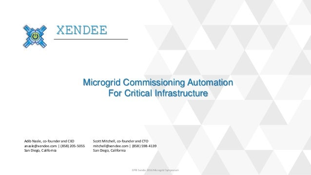 XENDEE Microgrid Commissioning Automation For Critical Infrastructure Adib Nasle, co-founder and CEO anasle@xendee.com | (...