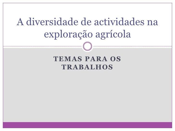 A diversidade de actividades na      exploração agrícola        TEMAS PARA OS          TRABALHOS
