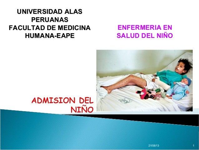 21/08/13 1 ENFERMERIA EN SALUD DEL NIÑO UNIVERSIDAD ALASUNIVERSIDAD ALAS PERUANASPERUANAS FACULTAD DE MEDICINAFACULTAD DE ...