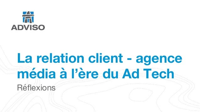 La relation client - agence média à l'ère du Ad Tech Réflexions