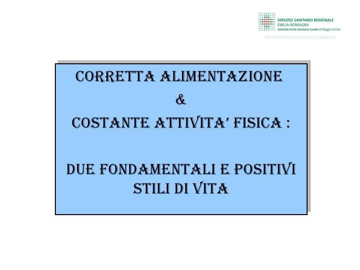 DIPARTIMENTO DI SANITÀ PUBBLICACORRETTA ALIMENTAZIONE           &COSTANTE ATTIVITA' FISICA :DuE FONDAMENTALI E pOSITIVI   ...