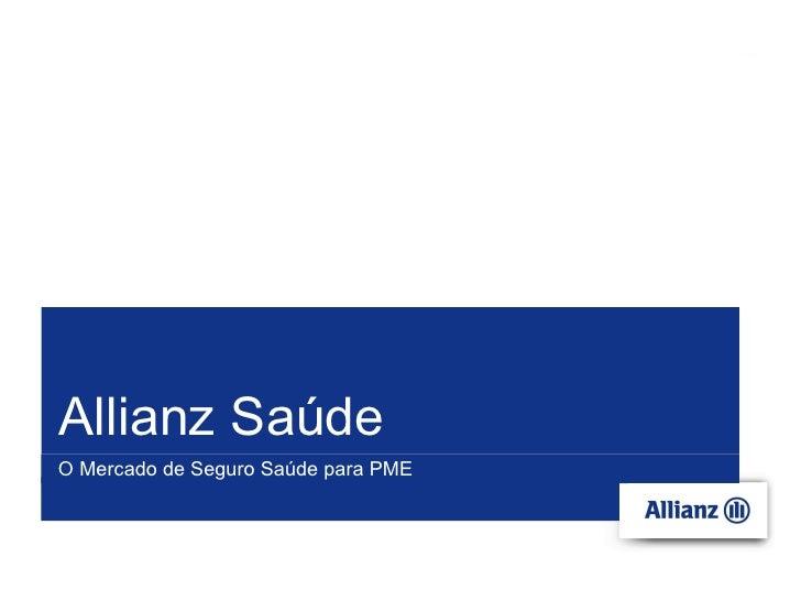 O Mercado de Seguro Saúde para PME Allianz Saúde 08-2010 Allianz Saúde nº da página O Mercado de Seguro Saúde para PME