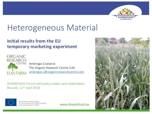 Heterogeneous Material Initial results from the EU temporary marketing experiment Ambrogio Costanzo The Organic Research C...