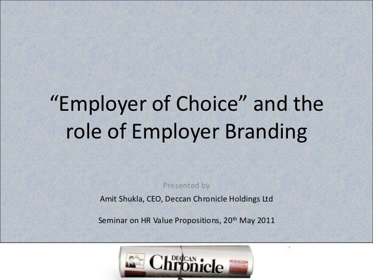 """Employer of Choice"" and the role of Employer Branding<br />Presented by<br />AmitShukla, CEO, Deccan Chronicle Holdings L..."