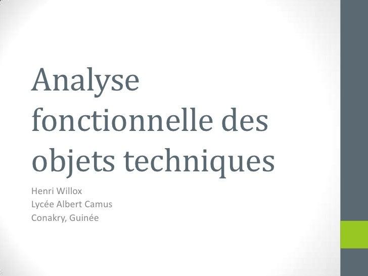 Analyse fonctionnelle des objets techniques<br />Henri Willox<br />Lycée Albert Camus<br />Conakry, Guinée<br />