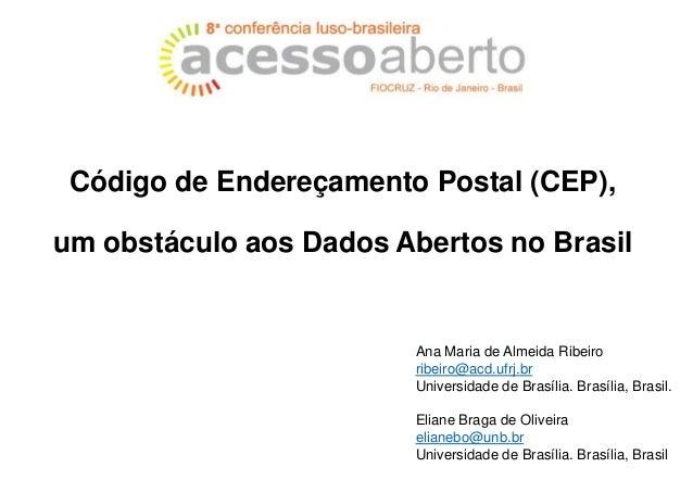 Código de Endereçamento Postal (CEP), um obstáculo aos Dados Abertos no Brasil Ana Maria de Almeida Ribeiro ribeiro@acd.uf...