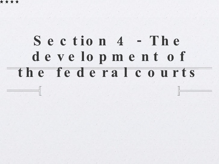 Section 4 - The development of the federal courts
