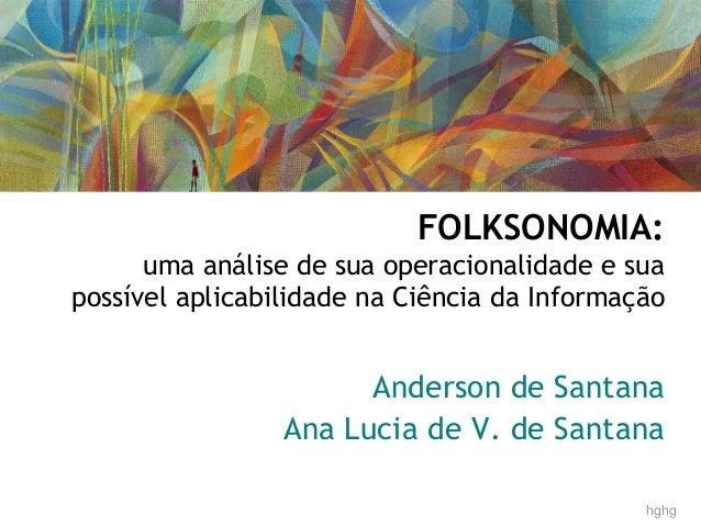 FOLKSONOMIA: uma análise de sua operacionalidade e sua possível aplicabilidade na Ciência da Informação Anderson de Santan...