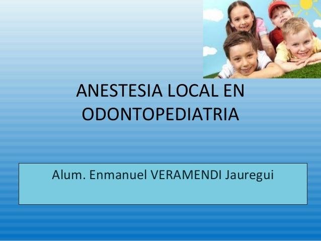 ANESTESIA LOCAL EN ODONTOPEDIATRIA Alum. Enmanuel VERAMENDI Jauregui