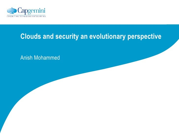 Clouds and security an evolutionary perspective Anish Mohammed