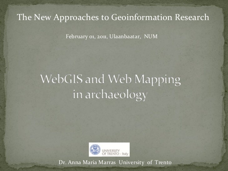 <ul>Dr. Anna Maria Marras  University  of  Trento </ul><ul>The New Approaches to Geoinformation Research February 01, 2011...