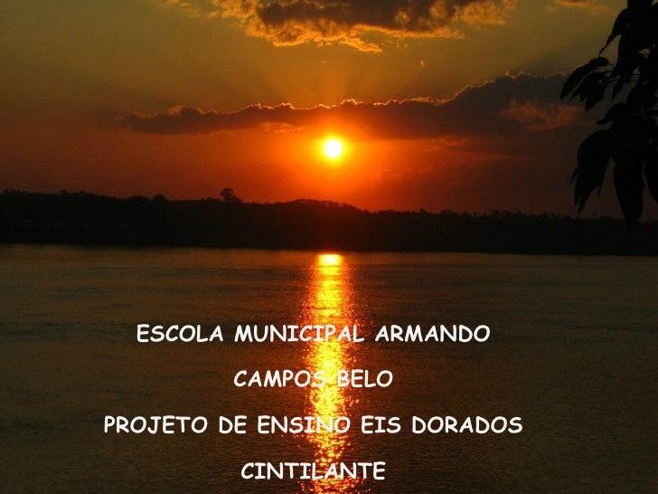 ESCOLA MUNICIPAL ARMANDO CAMPOS BELO PROJETO DE ENSINO EIS DORADOS CINTILANTE