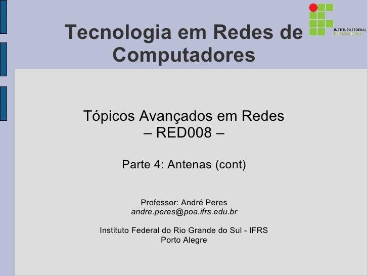 Tecnologia em Redes de    Computadores Tópicos Avançados em Redes         – RED008 –        Parte 4: Antenas (cont)       ...