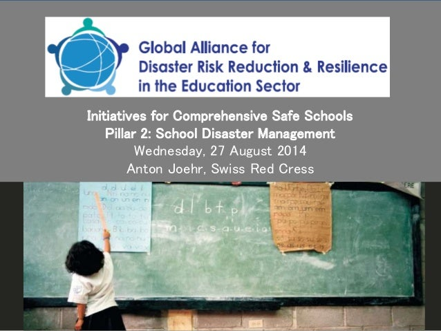 www.ifrc.org Saving lives, changing minds. Initiatives for Comprehensive Safe Schools Pillar 2: School Disaster Management...