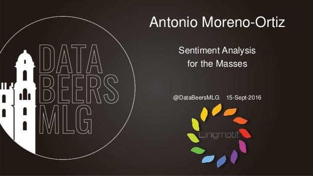@DataBeersMLG 15-Sept-2016 Antonio Moreno-Ortiz Sentiment Analysis for the Masses