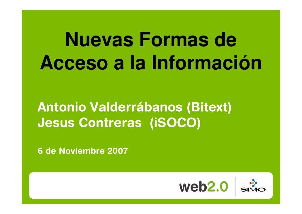 Nuevas Formas de Acceso a la Información  Antonio Valderrábanos (Bitext) Jesus Contreras (iSOCO)  6 de Noviembre 2007
