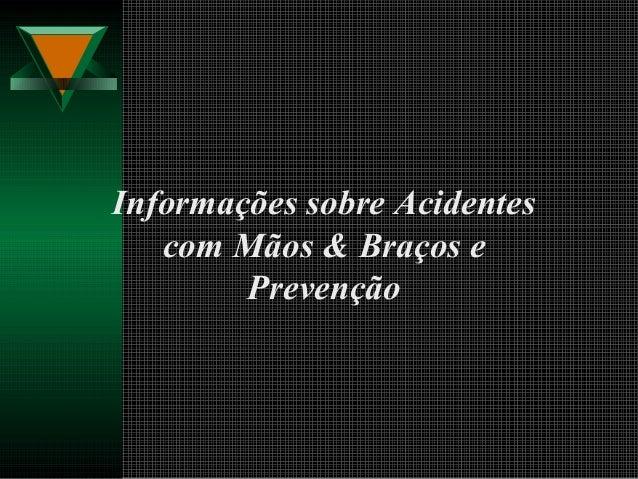 Informações sobre Acidentes com Mãos & Braços e Prevenção