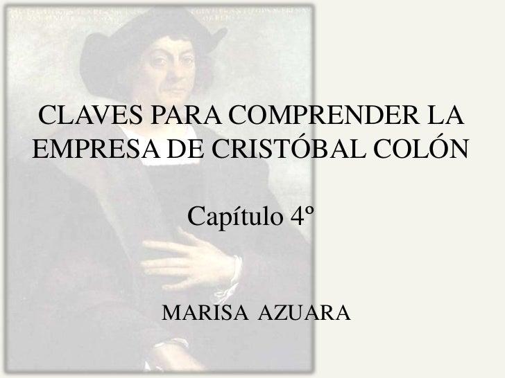 CLAVES PARA COMPRENDER LAEMPRESA DE CRISTÓBAL COLÓN         Capítulo 4º       MARISA AZUARA