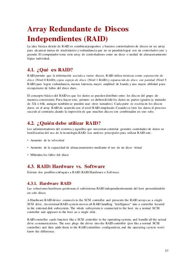 57 Array Redundante de Discos Independientes (RAID) La idea básica detrás de RAID es combinar pequeños y baratos controlad...