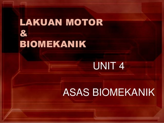 LAKUAN MOTOR & BIOMEKANIK UNIT 4 ASAS BIOMEKANIK