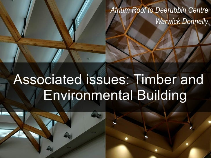 Associated issues: Timber and Environmental Building Atrium Roof to Deerubbin Centre Warwick Donnelly