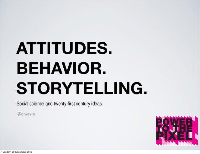 ATTITUDES.            BEHAVIOR.            STORYTELLING.            Social science and twenty-first century ideas.        ...