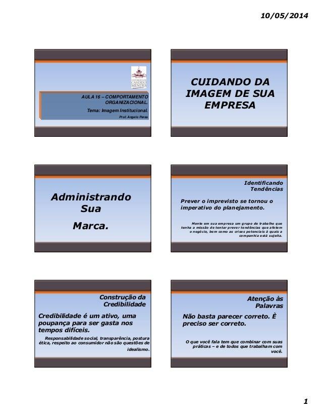 10/05/2014 1 AULA 16 – COMPORTAMENTO ORGANIZACIONAL. Tema: Imagem Institucional. Prof. Angelo Peres CUIDANDO DA IMAGEM DE ...