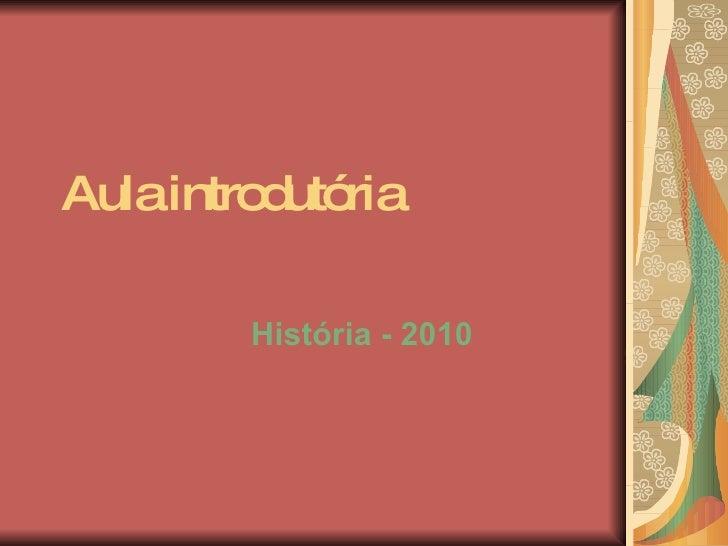 Aula introdutória História - 2010
