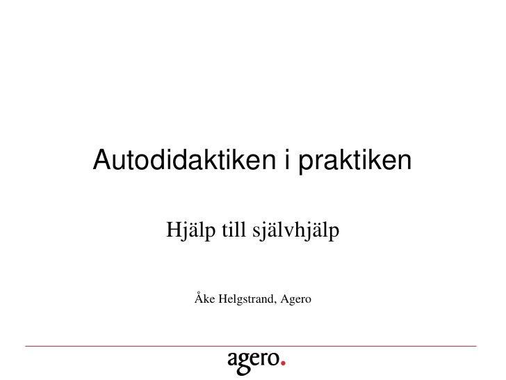 Autodidaktiken i praktiken       Hjälp till självhjälp          Åke Helgstrand, Agero
