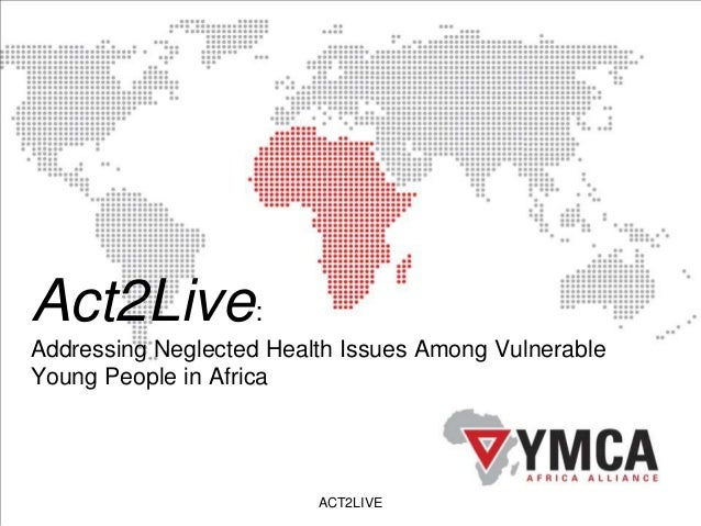 Act2Live: Addressing Neglected Health Issues Among Vulnerable Young People in Africa ACT2LIVE