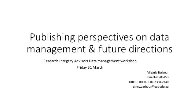 Publishing perspectives on data management & future directions Research Integrity Advisors Data management workshop Friday...