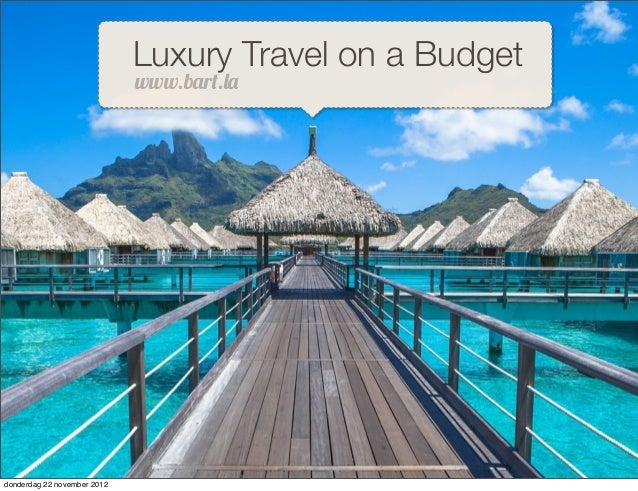 "Luxury Travel on a Budget                             www.b!r"".#!donderdag 22 november 2012"