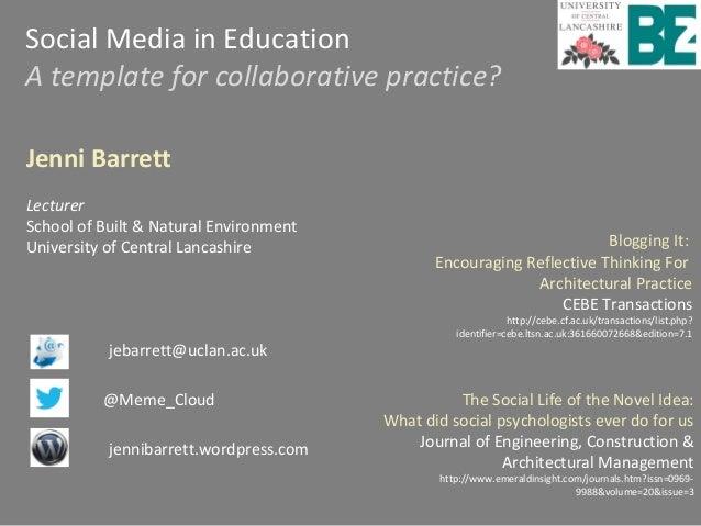 Social Media in EducationA template for collaborative practice?Jenni BarrettLecturerSchool of Built & Natural EnvironmentU...
