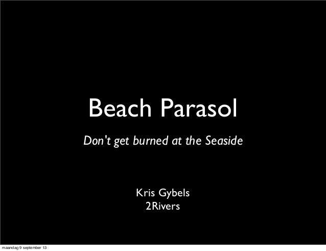 Beach Parasol Kris Gybels 2Rivers Don't get burned at the Seaside maandag 9 september 13