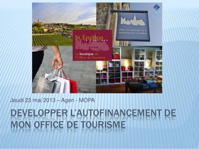 DEVELOPPER L'AUTOFINANCEMENT DEMON OFFICE DE TOURISMEJeudi 23 mai 2013 – Agen - MOPA
