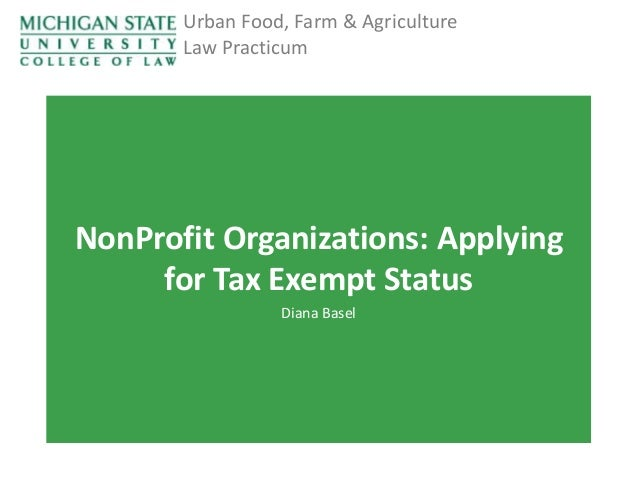 Urban Food, Farm & Agriculture Law Practicum  NonProfit Organizations: Applying for Tax Exempt Status Diana Basel