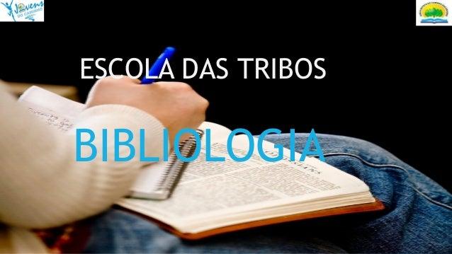 ESCOLA DAS TRIBOS BIBLIOLOGIA