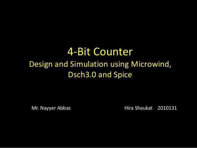 4-Bit Counter Design and Simulation using Microwind, Dsch3.0 and Spice Mr. Nayyer Abbas Hira Shaukat 2010131