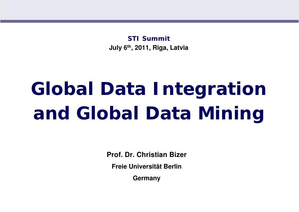 STI Summit       July 6th, 2011 Riga Latvia                 2011, Riga,Global Data Integrationand Global Data Mining      ...