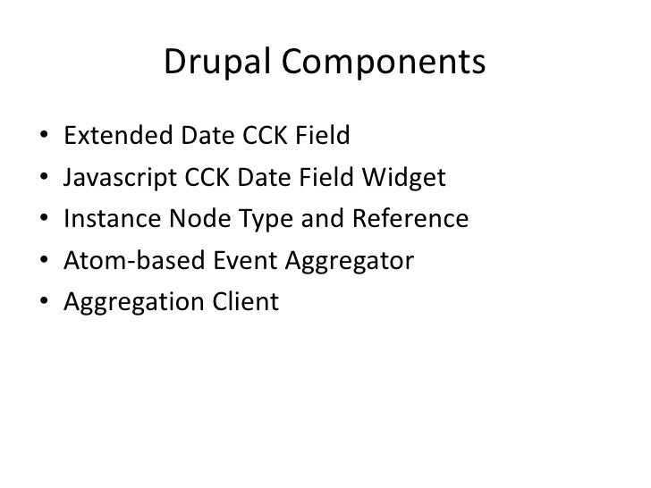 Drupal Components<br />Extended Date CCK Field<br />Javascript CCK Date Field Widget<br />Instance Node Type and Reference...
