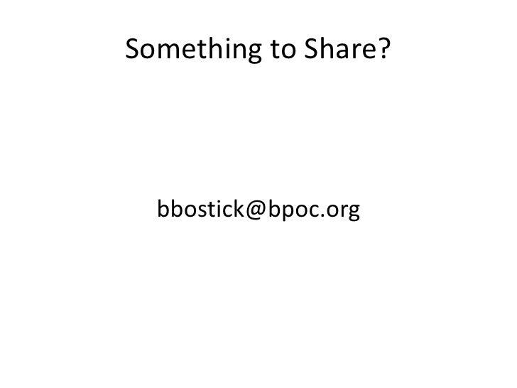 Something to Share?<br />bbostick@bpoc.org<br />