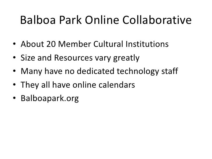 Balboa Park Online Collaborative<br />About 20 Member Cultural Institutions<br />Size and Resources vary greatly<br />Many...