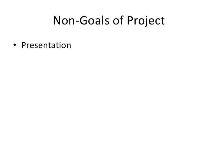 Non-Goals of Project<br />Presentation<br />