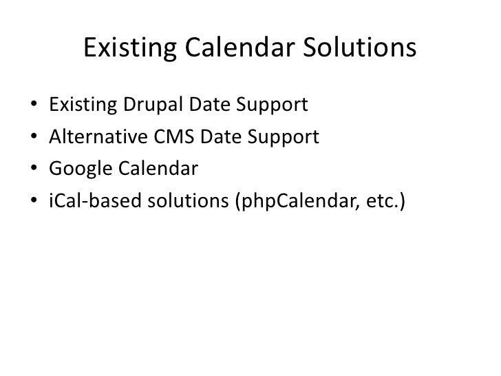 Existing Calendar Solutions<br />Existing Drupal Date Support<br />Alternative CMS Date Support<br />Google Calendar<br />...